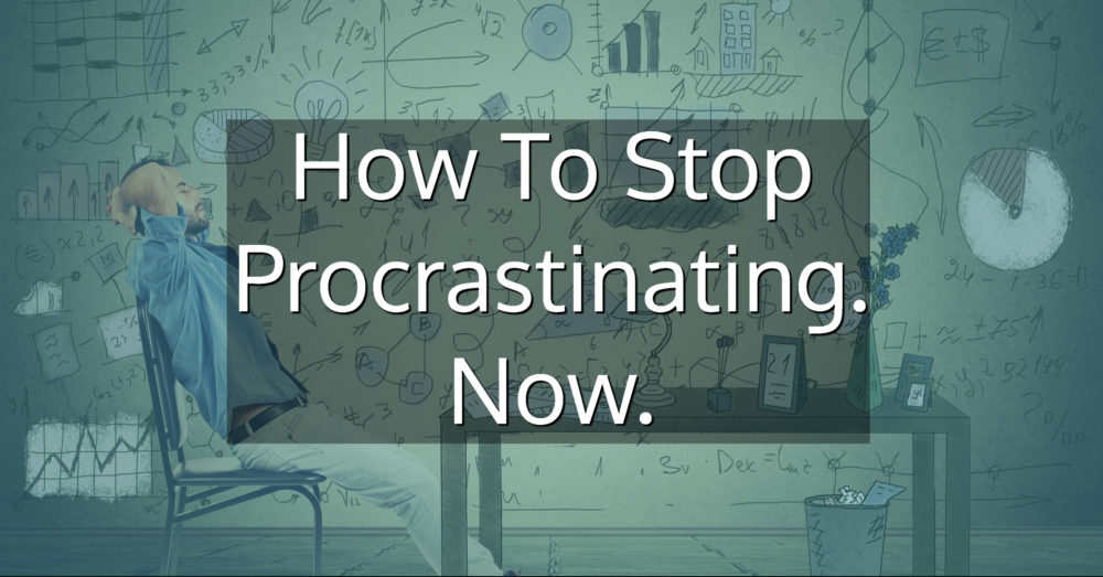 How To Stop Procrastination. Now
